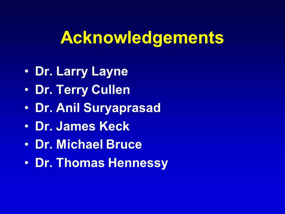 Acknowledgements Dr. Larry Layne Dr. Terry Cullen Dr.