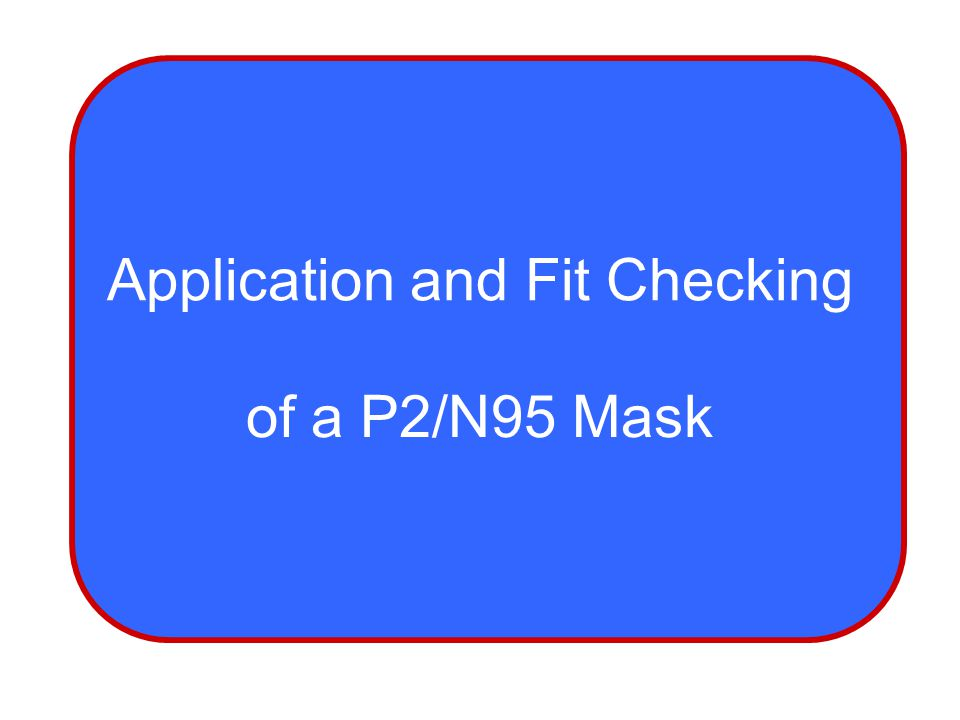 Application and Fit Checking of a P2/N95 Mask