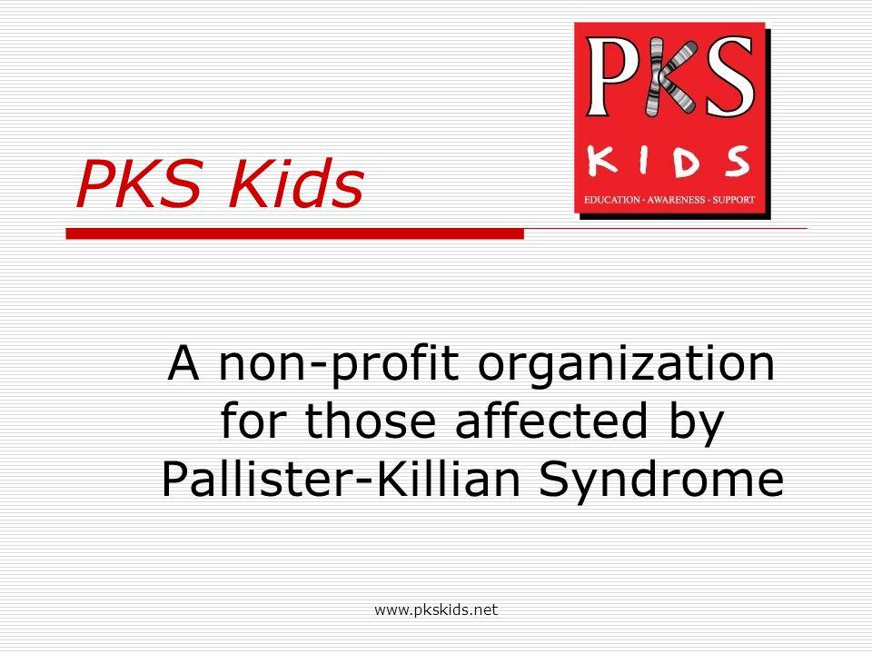 www.pkskids.net PKS Kids A non-profit organization for those affected by Pallister-Killian Syndrome