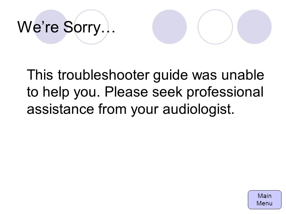 We're Sorry… This troubleshooter guide was unable to help you.