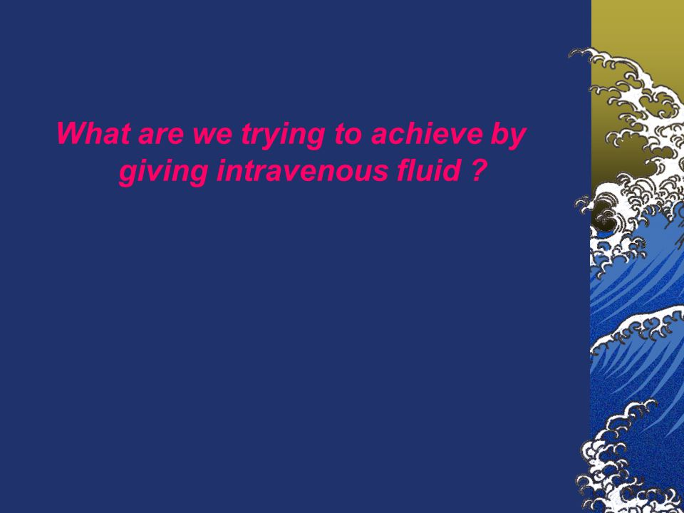 What are we trying to achieve by giving intravenous fluid ?