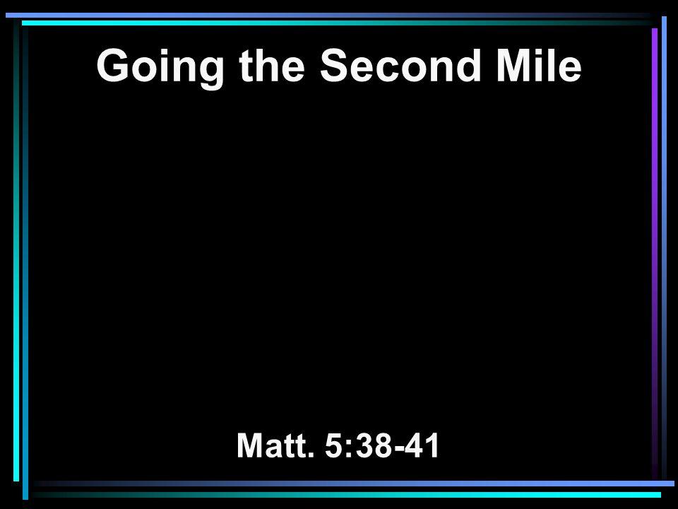 Going the Second Mile Matt. 5:38-41