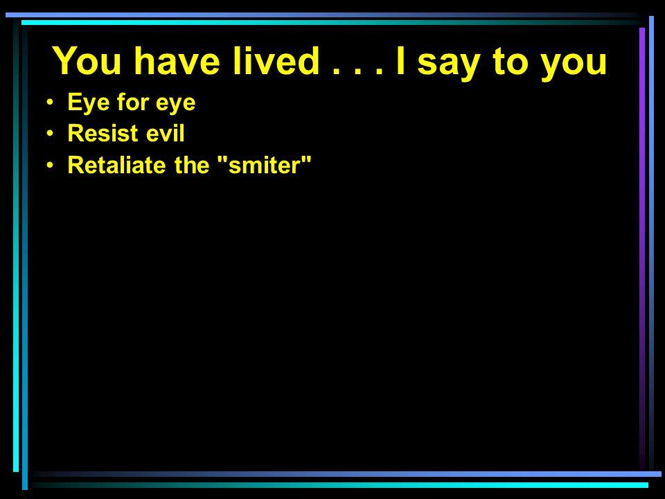 Eye for eye Resist evil Retaliate the smiter