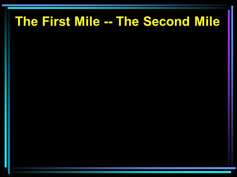 The First Mile -- The Second Mile the curser s Do good