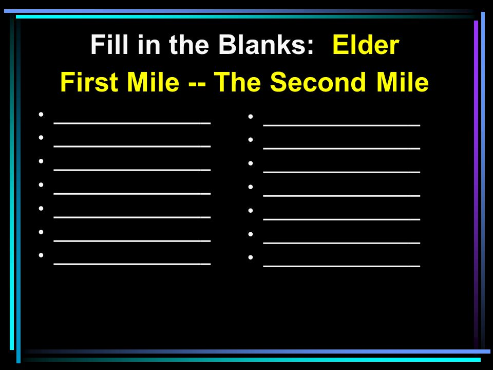 Fill in the Blanks: Elder First Mile -- The Second Mile ________________ the curser s Do good ________________