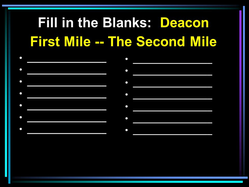 Fill in the Blanks: Deacon First Mile -- The Second Mile ________________ the curser s Do good ________________