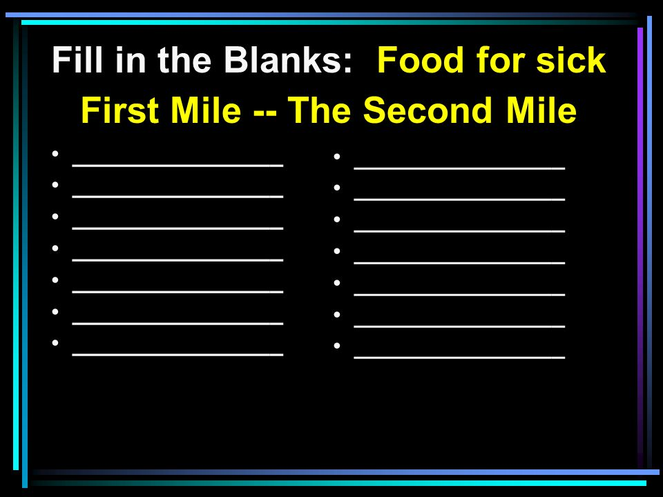 Fill in the Blanks: Food for sick First Mile -- The Second Mile ________________ the curser s Do good ________________