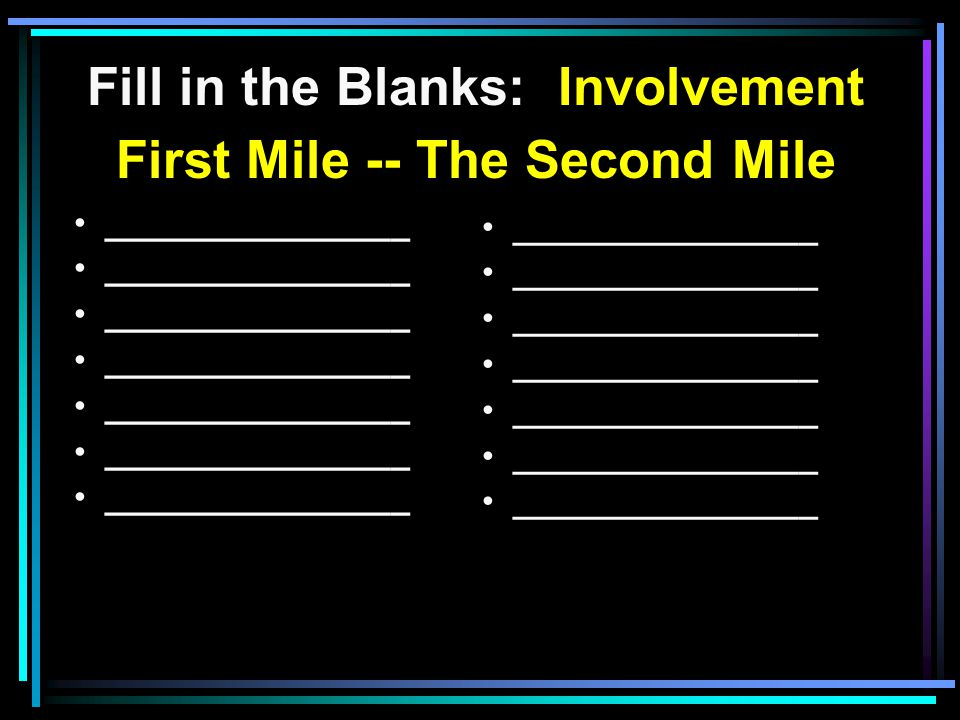 Fill in the Blanks: Involvement First Mile -- The Second Mile ________________ the curser s Do good ________________