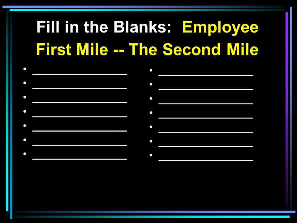 Fill in the Blanks: Employee First Mile -- The Second Mile ________________ the curser s Do good ________________