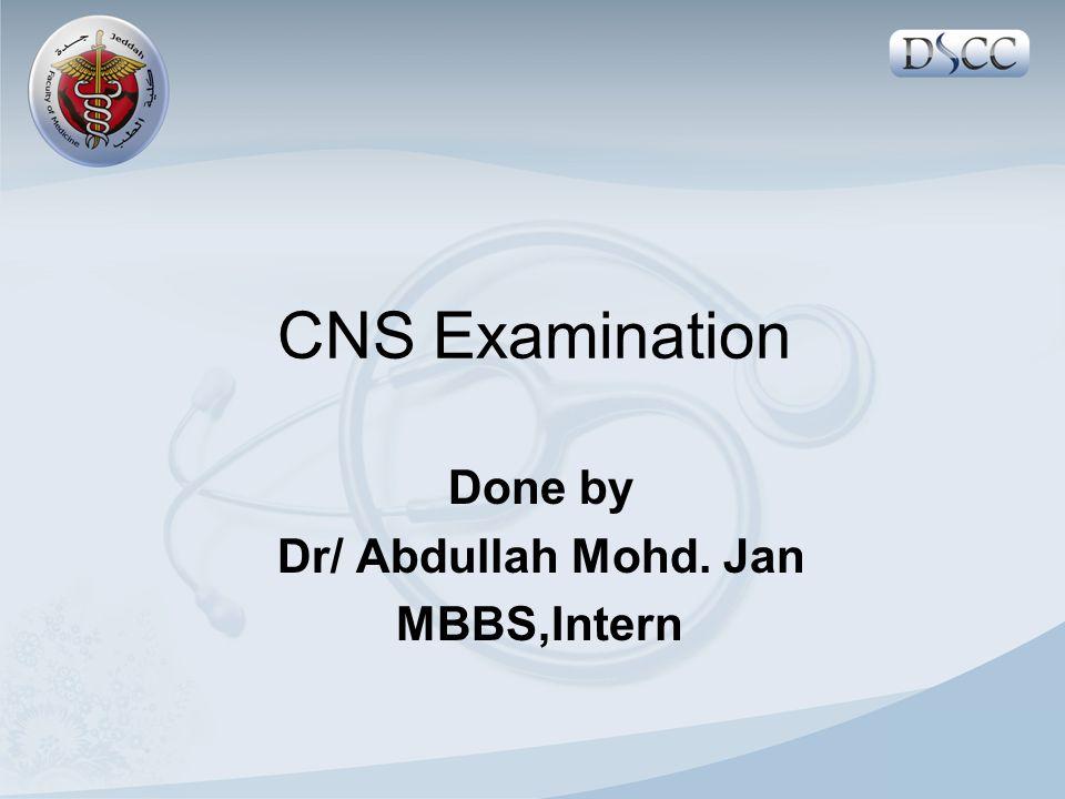 CNS Examination Done by Dr/ Abdullah Mohd. Jan MBBS,Intern