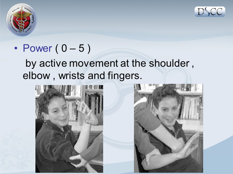 Power ( 0 – 5 ) by active movement at the shoulder, elbow, wrists and fingers.