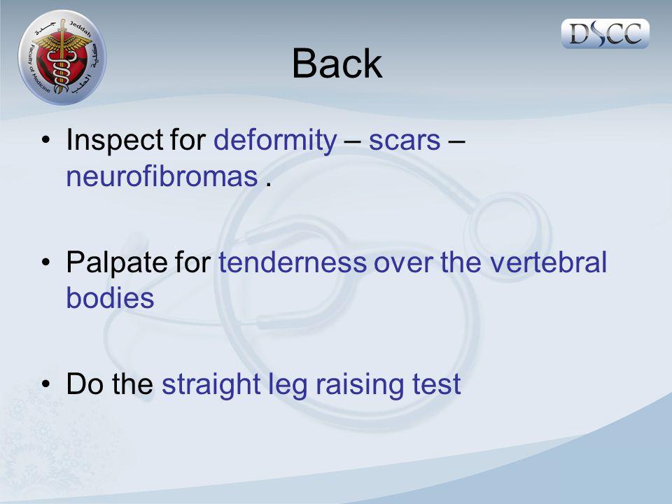Back Inspect for deformity – scars – neurofibromas.