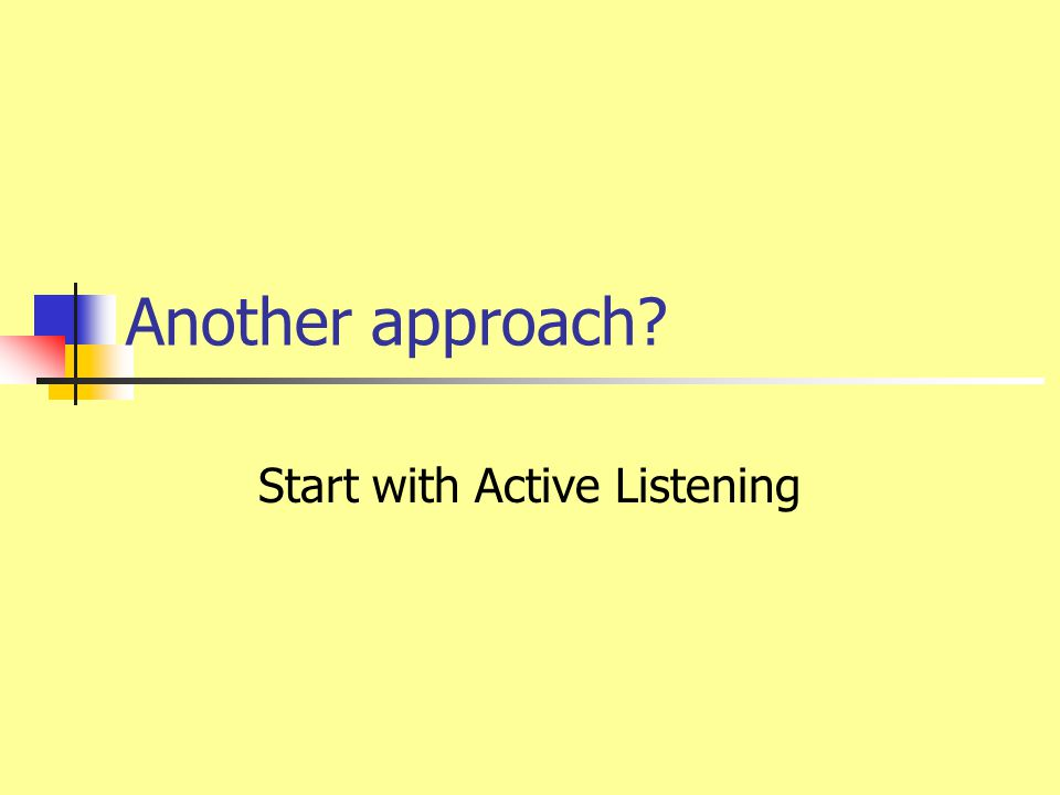 Another approach? Start with Active Listening