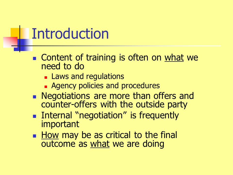 Introduction Content of training is often on what we need to do Laws and regulations Agency policies and procedures Negotiations are more than offers