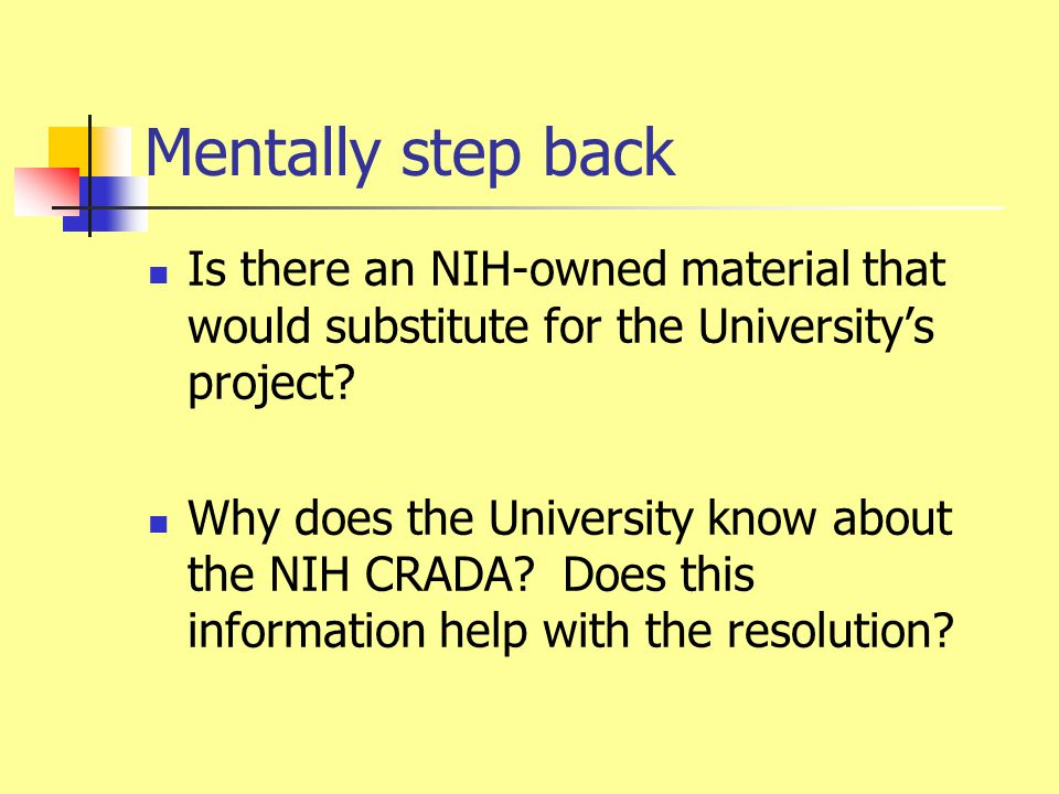 Mentally step back Is there an NIH-owned material that would substitute for the University's project? Why does the University know about the NIH CRADA
