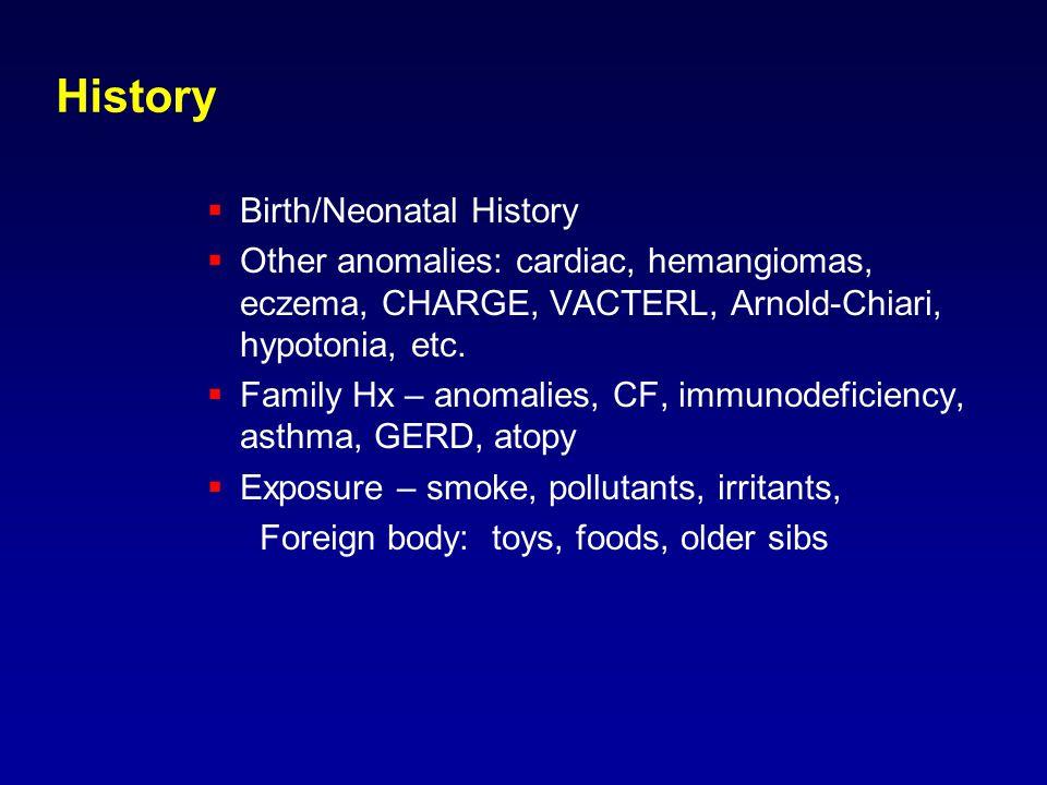 History  Birth/Neonatal History  Other anomalies: cardiac, hemangiomas, eczema, CHARGE, VACTERL, Arnold-Chiari, hypotonia, etc.