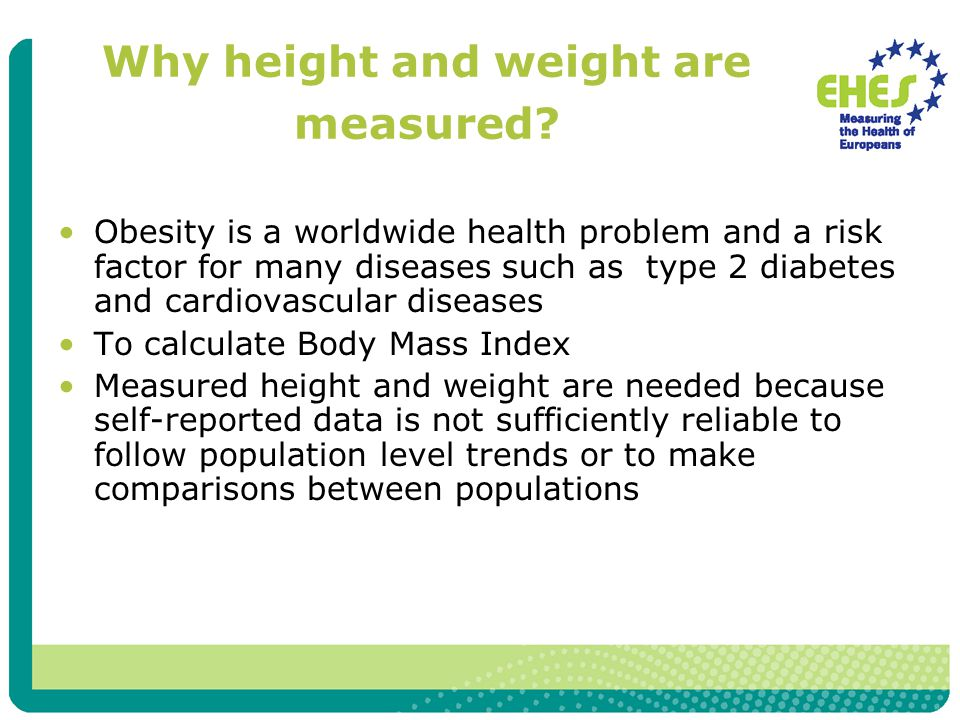Why height and weight are measured? Obesity is a worldwide health problem and a risk factor for many diseases such as type 2 diabetes and cardiovascul