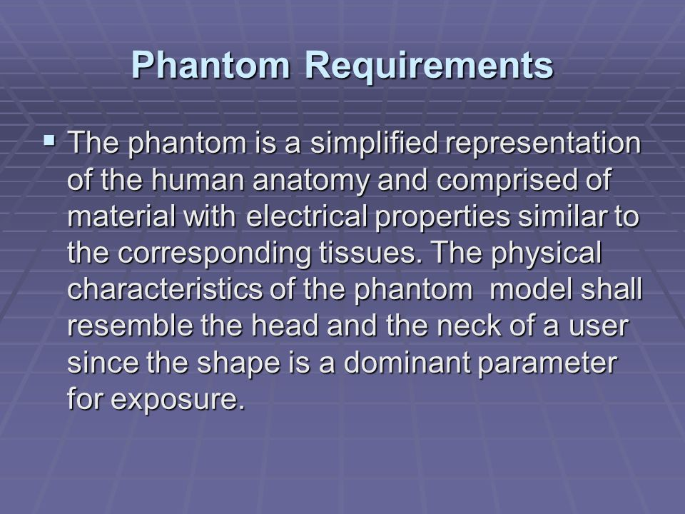 Phantom Requirements  The phantom is a simplified representation of the human anatomy and comprised of material with electrical properties similar to