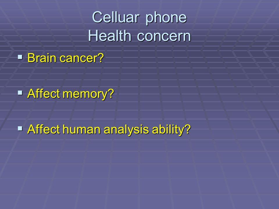 Celluar phone Health concern  Brain cancer?  Affect memory?  Affect human analysis ability?