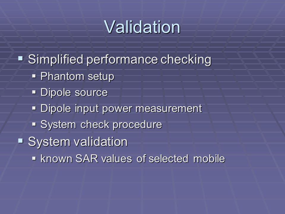 Validation  Simplified performance checking  Phantom setup  Dipole source  Dipole input power measurement  System check procedure  System valida
