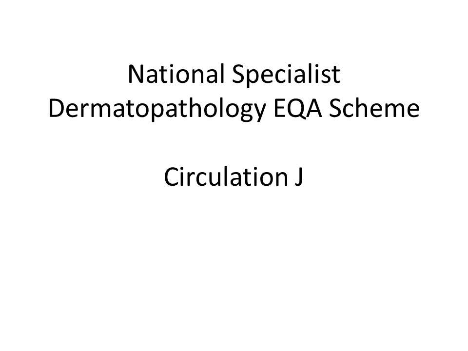 National Specialist Dermatopathology EQA Scheme Circulation J
