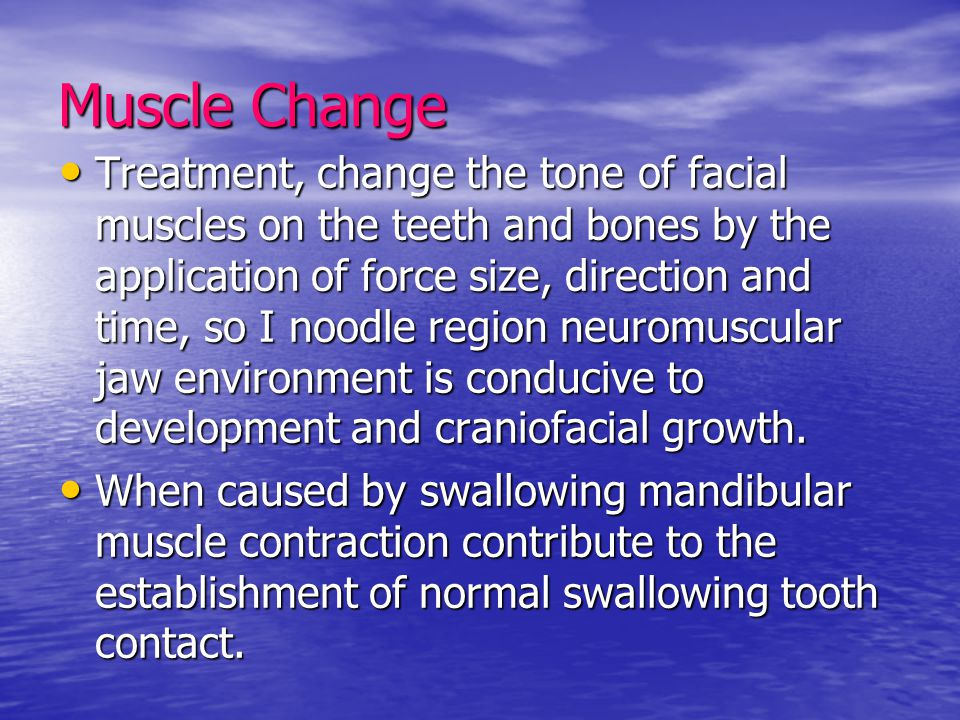 Muscle Change Treatment, change the tone of facial muscles on the teeth and bones by the application of force size, direction and time, so I noodle re
