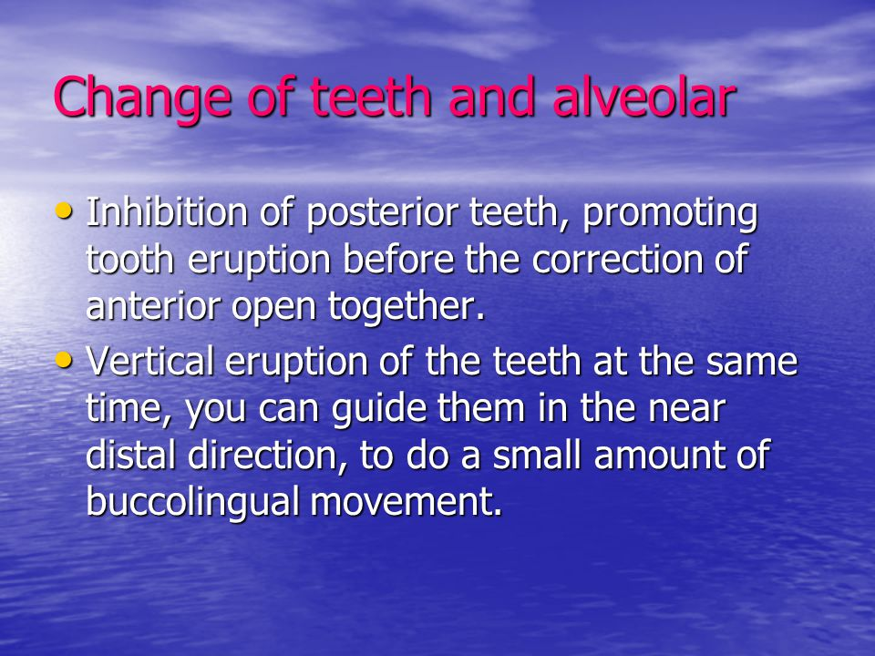 Change of teeth and alveolar Inhibition of posterior teeth, promoting tooth eruption before the correction of anterior open together. Inhibition of po