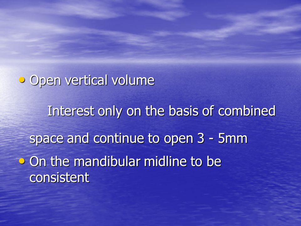 Open vertical volume Open vertical volume Interest only on the basis of combined space and continue to open 3 - 5mm Interest only on the basis of comb