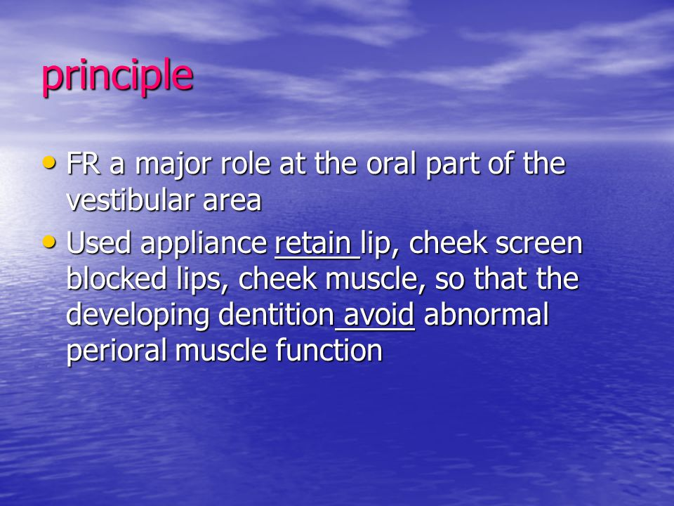 principle FR a major role at the oral part of the vestibular area FR a major role at the oral part of the vestibular area Used appliance retain lip, c