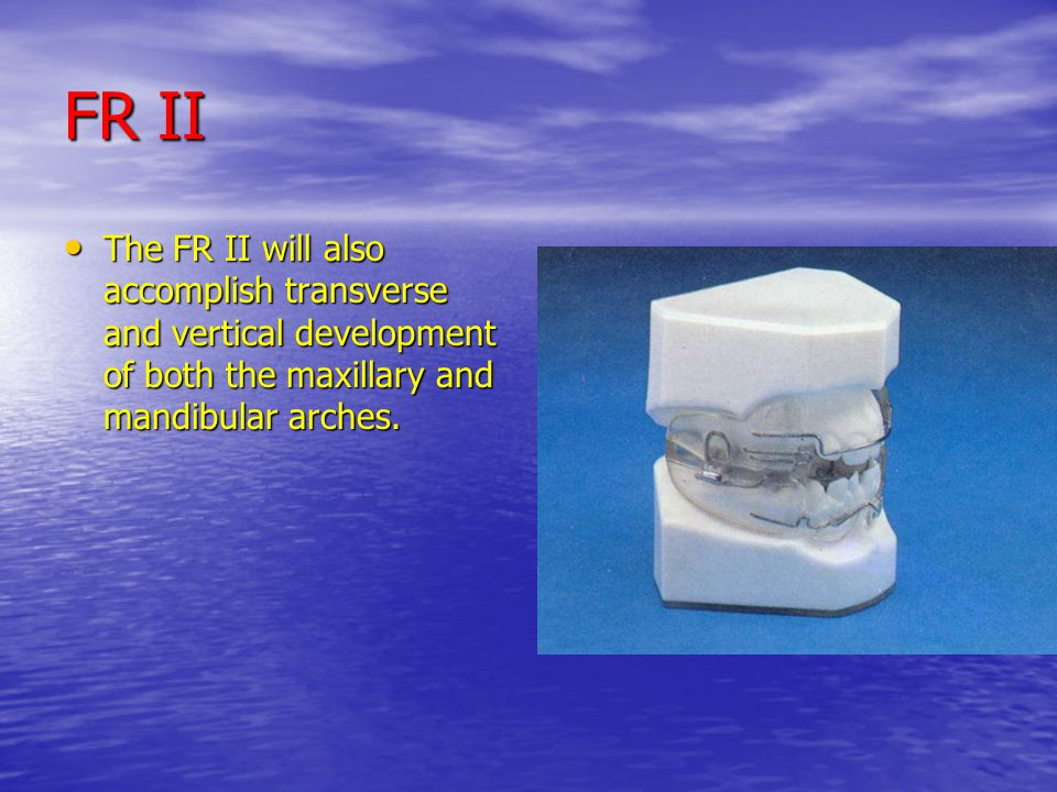 FR II The FR II will also accomplish transverse and vertical development of both the maxillary and mandibular arches. The FR II will also accomplish t