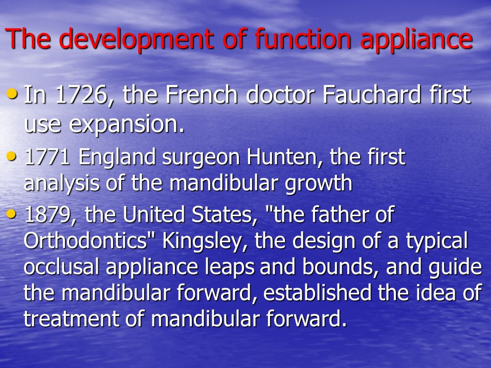 The development of function appliance In 1726, the French doctor Fauchard first use expansion. In 1726, the French doctor Fauchard first use expansion