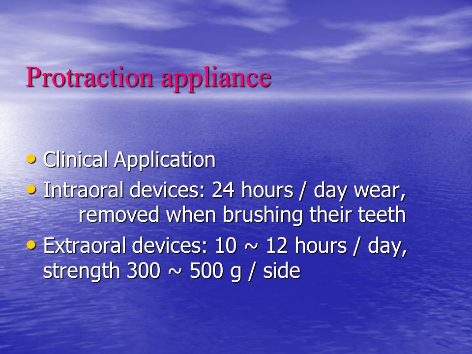 Protraction appliance Clinical Application Clinical Application Intraoral devices: 24 hours / day wear, removed when brushing their teeth Intraoral de