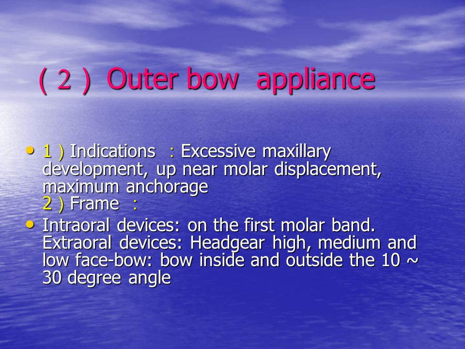 ( 2 ) Outer bow appliance 1 ) Indications : Excessive maxillary development, up near molar displacement, maximum anchorage 2 ) Frame : 1 ) Indications