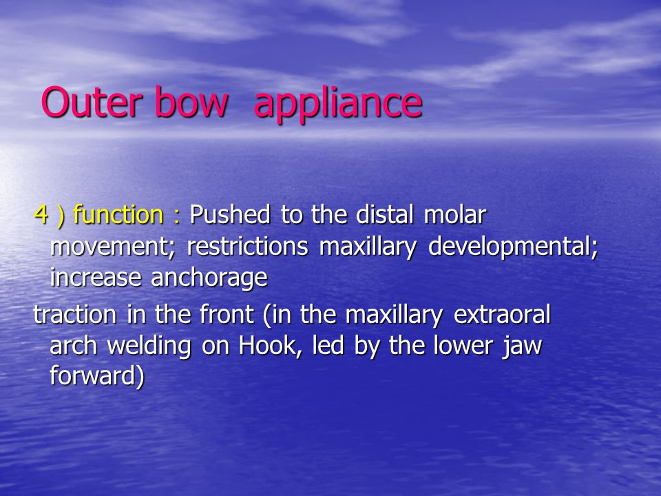 Outer bow appliance 4 ) function : Pushed to the distal molar movement; restrictions maxillary developmental; increase anchorage 4 ) function : Pushed