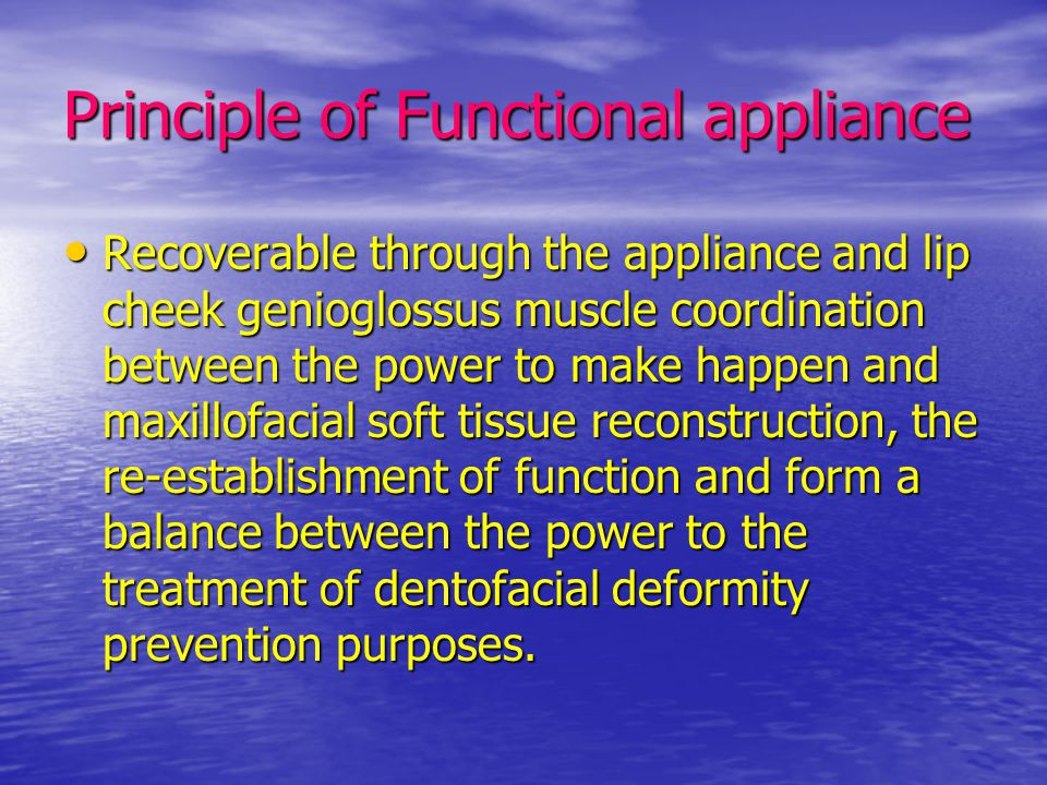 Principle of Functional appliance Recoverable through the appliance and lip cheek genioglossus muscle coordination between the power to make happen an