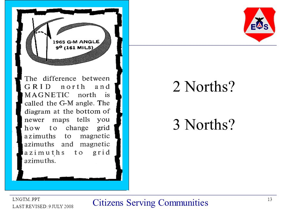 13LNGTM..PPT LAST REVISED: 9 JULY 2008 Citizens Serving Communities 2 Norths 3 Norths