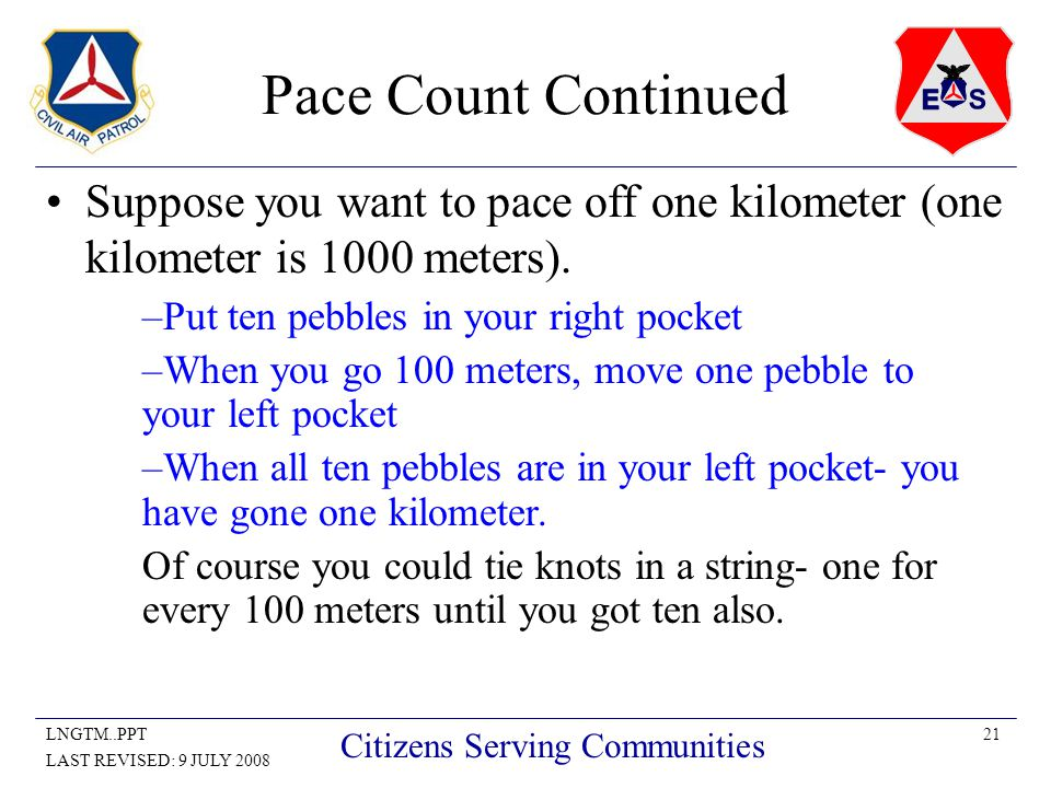 21LNGTM..PPT LAST REVISED: 9 JULY 2008 Citizens Serving Communities Suppose you want to pace off one kilometer (one kilometer is 1000 meters).