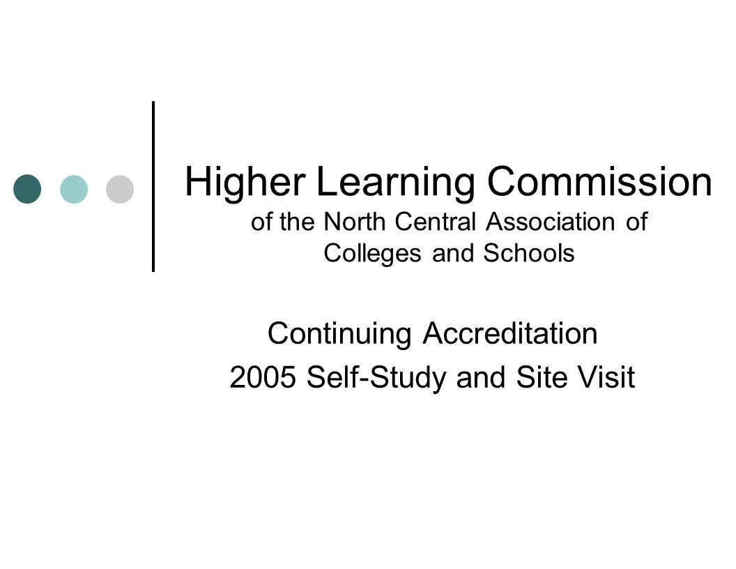 Higher Learning Commission of the North Central Association of Colleges and Schools Continuing Accreditation 2005 Self-Study and Site Visit