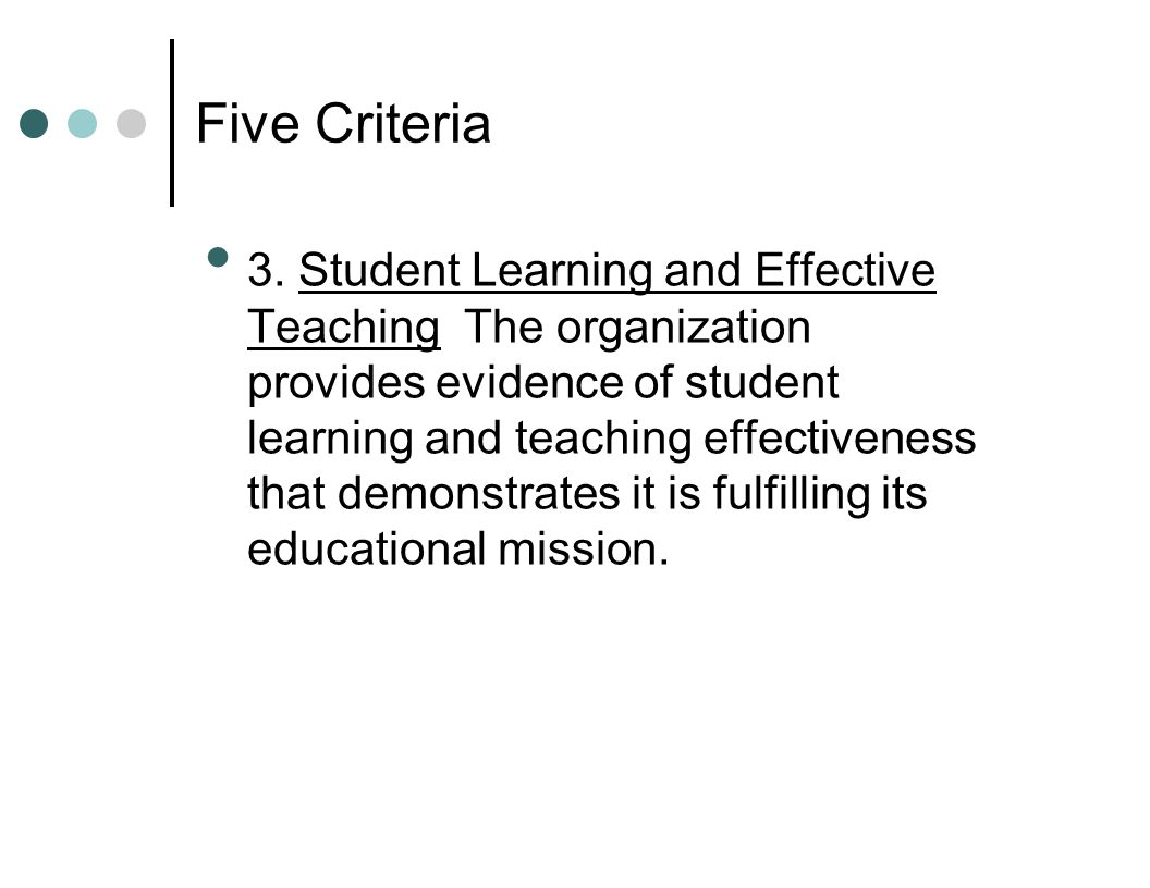 3. Student Learning and Effective Teaching The organization provides evidence of student learning and teaching effectiveness that demonstrates it is f