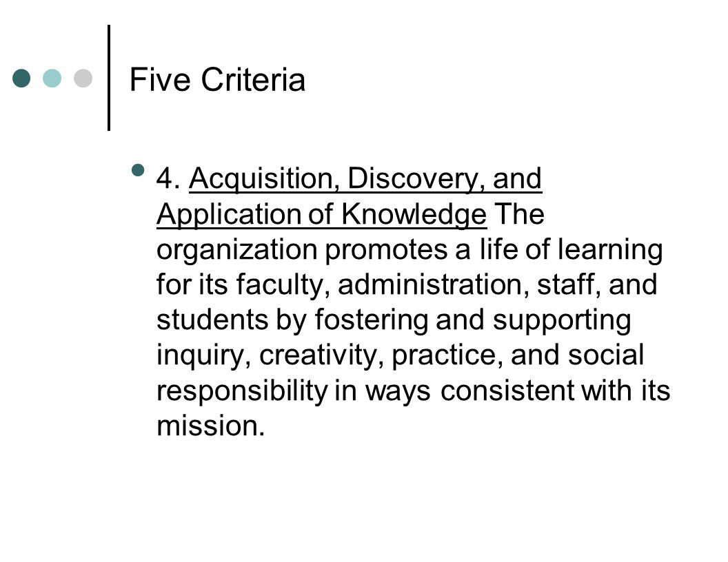 4. Acquisition, Discovery, and Application of Knowledge The organization promotes a life of learning for its faculty, administration, staff, and stude