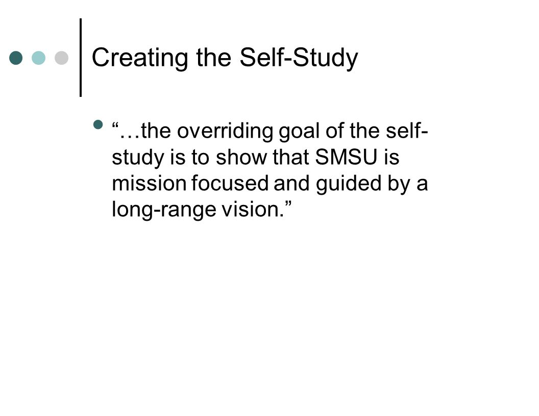 """Creating the Self-Study """"…the overriding goal of the self- study is to show that SMSU is mission focused and guided by a long-range vision."""""""