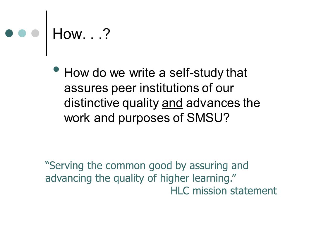 """How do we write a self-study that assures peer institutions of our distinctive quality and advances the work and purposes of SMSU? """"Serving the common"""