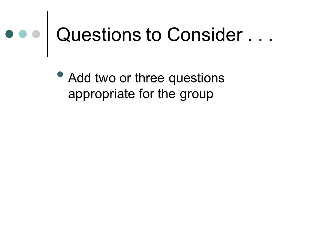 Questions to Consider... Add two or three questions appropriate for the group