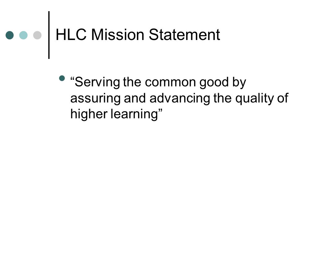 """HLC Mission Statement """"Serving the common good by assuring and advancing the quality of higher learning"""""""