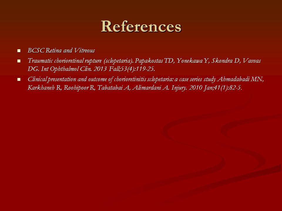 References BCSC Retina and Vitreous BCSC Retina and Vitreous Traumatic chorioretinal rupture (sclopetaria). Papakostas TD, Yonekawa Y, Skondra D, Vavv
