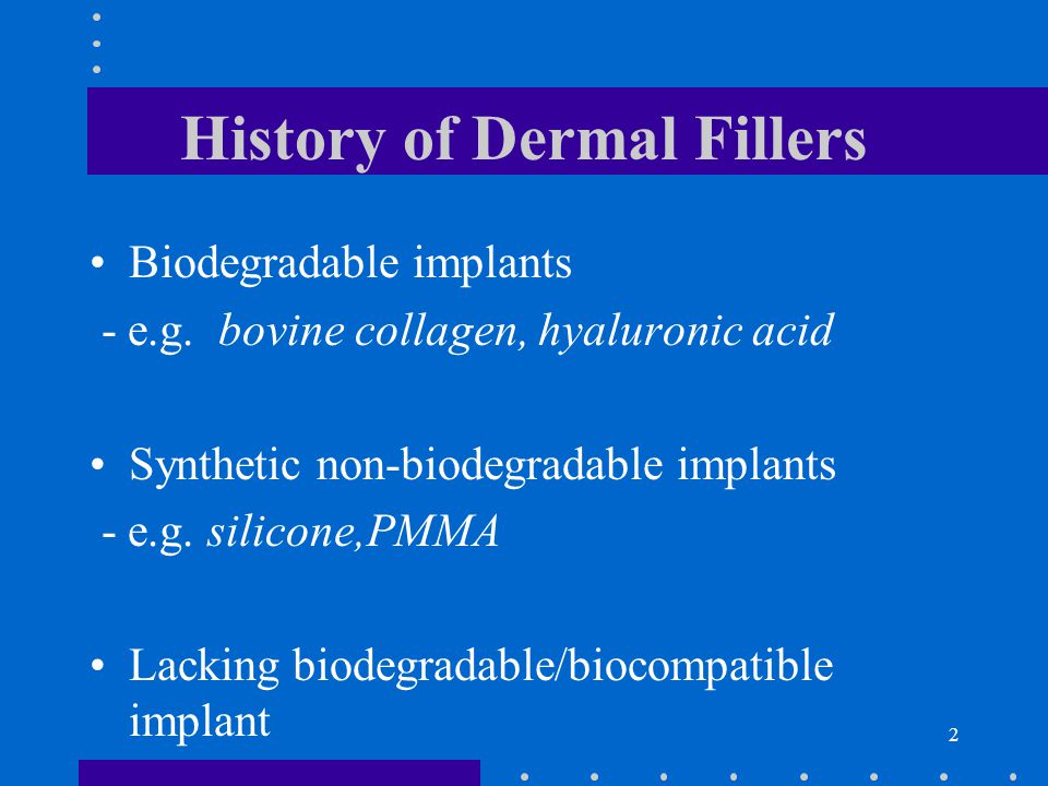 2 History of Dermal Fillers Biodegradable implants - e.g.