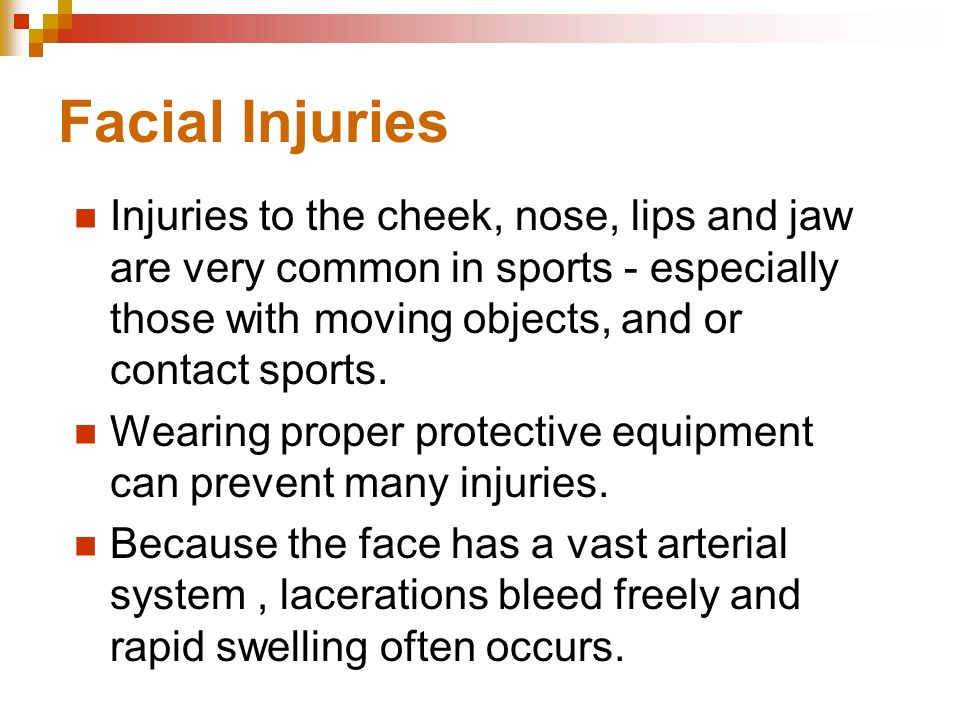 Facial Injuries Injuries to the cheek, nose, lips and jaw are very common in sports - especially those with moving objects, and or contact sports.