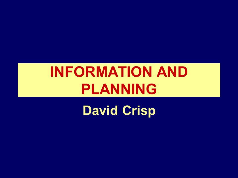 INFORMATION AND PLANNING David Crisp