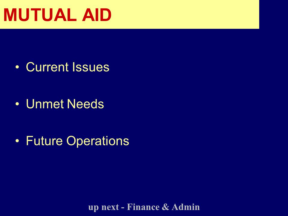Current Issues Unmet Needs Future Operations up next - Finance & Admin