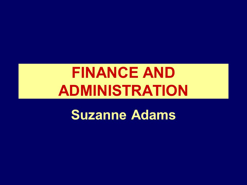 FINANCE AND ADMINISTRATION Suzanne Adams
